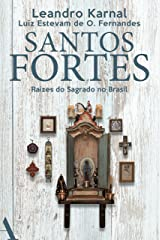 Santos fortes: Raízes do Sagrado no Brasil eBook Kindle