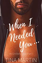 When I Needed You (An Unlikely Love Book 1) Kindle Edition