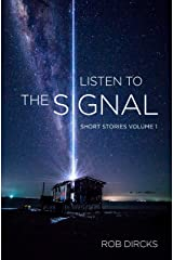 Listen To The Signal: Short Stories Volume 1 Kindle Edition