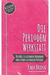 Die Perioden-Werkstatt: Der Weg zu gesunden Hormonen und einer gesunden Periode (German Edition) Formato Kindle