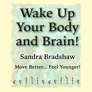 Wake Up Your Body and Brain: Move Better...Feel Younger