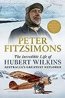 The Incredible Life of Hubert Wilkins: Australia's greatest explorer