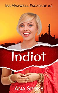 Indiot (Isa Maxwell Escapades Book 2)