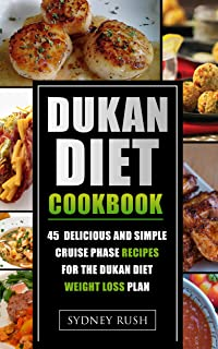 Dukan Diet Cookbook: 45 Delicious and Simple Cruise Phase Recipes for the Dukan Diet Weight Loss Plan (Dukan Diet Plan Book 2) (English Edition)
