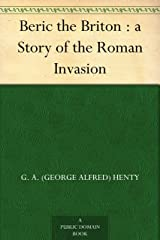 Beric the Briton : a Story of the Roman Invasion Kindle Edition