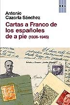 Cartas a Franco de los españoles de a pie (1936-1945) (ENSAYO Y BIOGRAFÍA)
