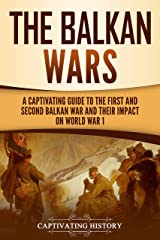 The Balkan Wars: A Captivating Guide to the First and Second Balkan War and Their Impact on World War I (English Edition) Format Kindle