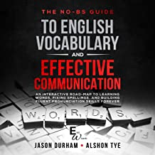 The No-BS Guide to English Vocabulary and Effective Communication: An Interactive Road-Map to Learning Words, Fixing Spell...