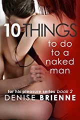10 Things To Do To A Naked Man - How To Keep A Man And Make Him Fall In Love With You (For His Pleasure Series Book 2) Kindle Edition
