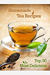 Top 50 Most Delicious Homemade Tea Recipes: Create Unique Blends of Different Teas, Fruits, Spices and Herbs (Recipe Top 50's Book 28) Kindle Edition