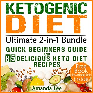 Ketogenic Diet Ultimate 2-in-1 Bundle: Quick Beginners Guide and 85 Delicious Keto Diet Recipes: Perfect for Fast Weight Loss and Beating Diabetes - Your Activation Code for Healthy Body and Clarity Mind