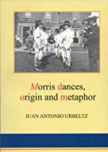 Morris dances, origin and metaphor (English Edition)