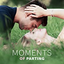 Moments of Parting - Everyone Knows, Strangers and Loving, Beautiful Looks, Passionate Kisses, Romantic Gestures, Sensual Touch