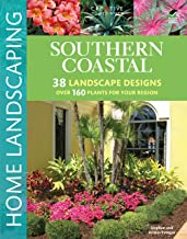 Southern Coastal Home Landscaping (Creative Homeowner) 38 Landscape Designs using Over 160 Plants Best Suited to the Salt Air of the AL, GA, FL, LA, MS, SC, & TX Coast, with 375 Photos & Illustrations