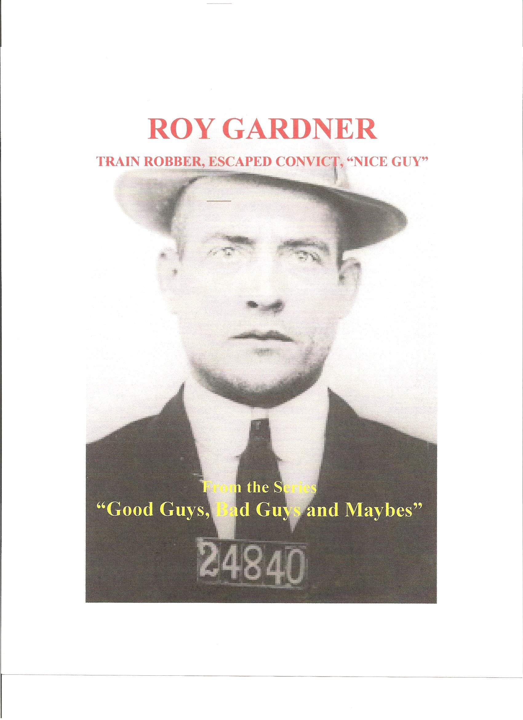 """Roy Gardner: Train Robber, Escape Artist, """"Nice Guy"""" (Good Guys, Bad Guys and """"Maybes"""" Book 1)"""