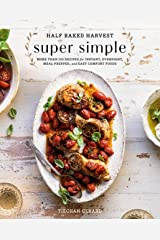 Half Baked Harvest Super Simple: More Than 125 Recipes for Instant, Overnight, Meal-Prepped, and Easy Comfort Foods: A Cookbook Kindle Edition