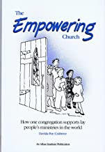 The Empowering Church: How One Congregation Supports Lay People's Ministries in the World
