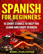 Spanish for Beginners: 15 Short Stories to Help You Learn and Enjoy Spanish (with Quizzes and Reading Comprehension Exercises)