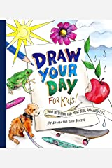 Draw Your Day for Kids!: How to Sketch and Paint Your Amazing Life Paperback