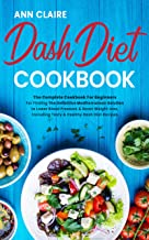 Dash Diet Cookbook: The Complete Cookbook For Beginners For Finding The Definitive Mediterranean Solution to Lower Blood P...