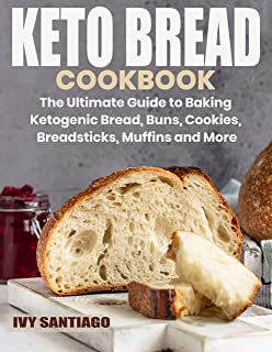 Keto Bread Cookbook: The Ultimate Guide to Baking Ketogenic Bread, Buns, Cookies, Breadsticks, Muffins and More (Keto Life Book 1)