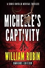 Michelle's Captivity Omnibus Edition: A Chris Ravello Medical Thriller