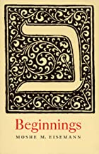 Beginnings: A study of some of the topics that make up Parashas Bereishis