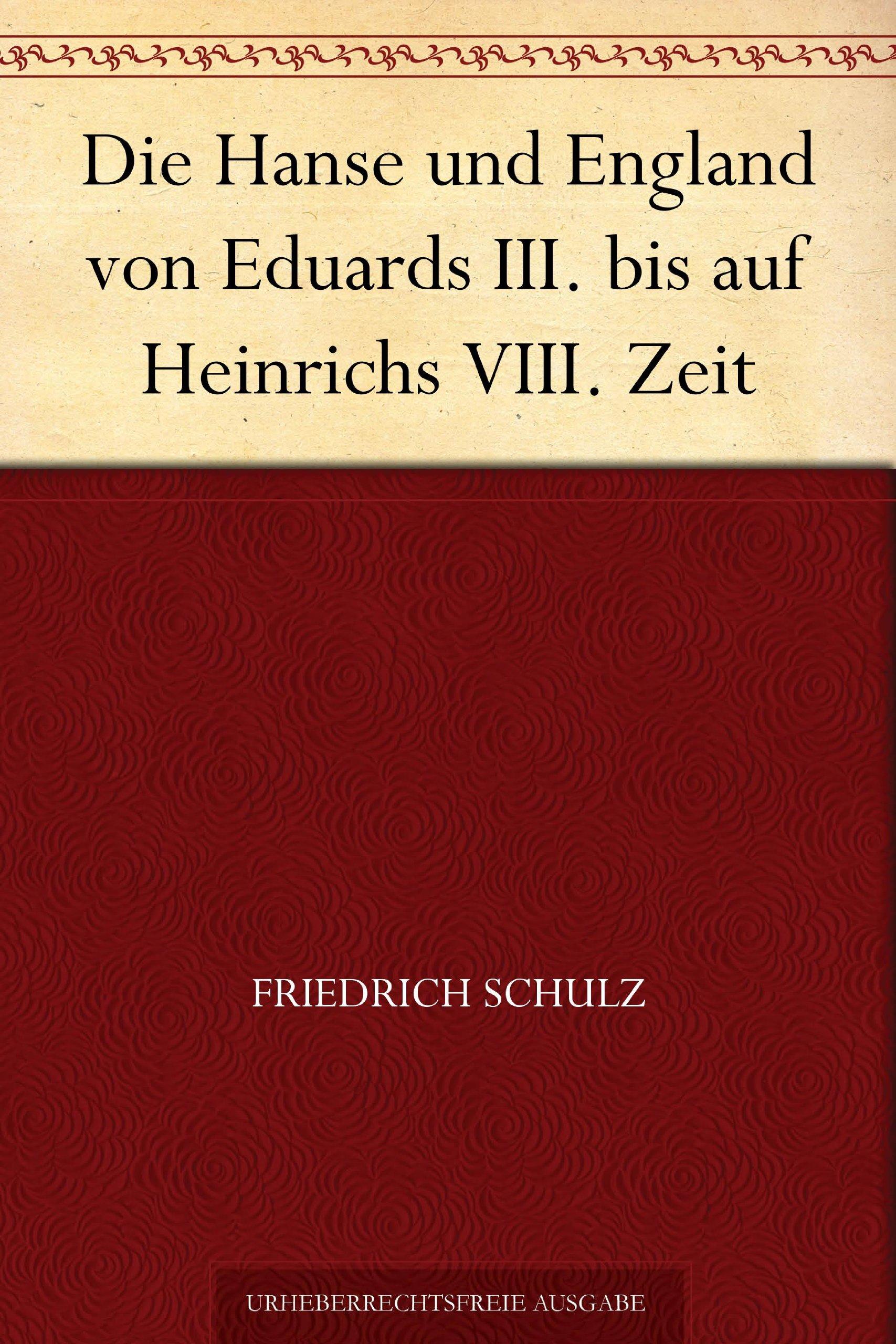 Die Hanse und England von Eduards III. bis auf Heinrichs VIII. Zeit (German Edition)