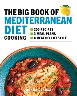 The Big Book of Mediterranean Diet Cooking: 200 Recipes and 3 Meal Plans for a Healthy Lifestyle