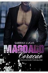 MAGOADO CORAÇÃO: PODE UM MAGOADO CORAÇÃO VOLTAR A AMAR? (SÉRIE CICATRIZES Livro 4) eBook Kindle