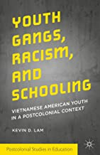Youth Gangs, Racism, and Schooling: Vietnamese American Youth in a Postcolonial Context (Postcolonial Studies in Education)