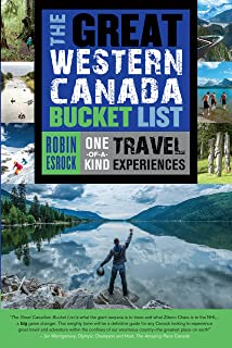 The Great Western Canada Bucket List: One-of-a-Kind Travel Experiences (The Great Canadian Bucket List)