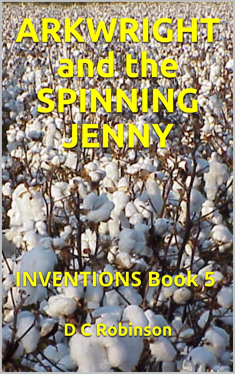 ARKWRIGHT and the SPINNING JENNY: INVENTIONS Book 5 (English Edition)