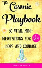 The Cosmic Playbook: 30 Vital Mini Meditations For Love, Hope and Courage (Joyful Life Mastery Book 2) (English Edition)