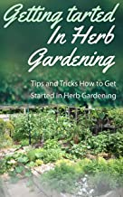 Getting Started in Herb Gardening: Tips and Tricks How to Get Started in Herb Gardening (English Edition)
