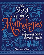 The Story of World Mythologies: From Indigenous Tales to Classical Legends