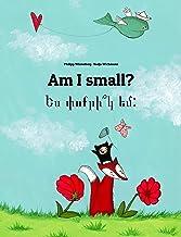 Am I small? Ես փոքրի՞կ եմ:: Children's Picture Book English-Armenian (Bilingual Edition) (World Children's Book)