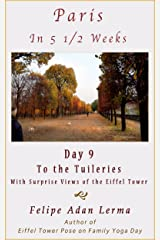 Paris in 5 1/2 Weeks : To the Tuileries (With A Protest and Surprise Views of the Eiffel Tower) - Day 9 Kindle Edition