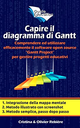 Capire il diagramma di Gantt: Comprendere ed utilizzare efficacemente il software open source Gantt Project per gestire progetti educativi (eGuide Education Vol. 1)