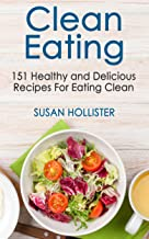Clean Eating: 151 Healthy and Delicious Recipes For Eating Clean (Clean Eating Cookbook with Delicious and Healthy Breakfa...