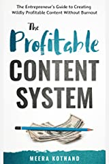 The Profitable Content System: The Entrepreneur's Guide to Creating Wildly Profitable Content Without Burnout Kindle Edition