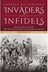 Invaders and Infidels (Book 1): From Sindh to Delhi: The 500-Year Journey of Islamic Invasions Kindle Edition