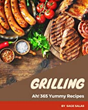 Ah! 365 Yummy Grilling Recipes: An One-of-a-kind Yummy Grilling Cookbook (English Edition)