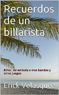 Recuerdos de un billarista: Billar, carambola a tres bandas y otros juegos (Spanish Edition)