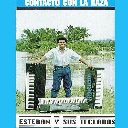 Contacto Con La Raza by Esteban Y Sus Teclados on Amazon Music - Amazon.com