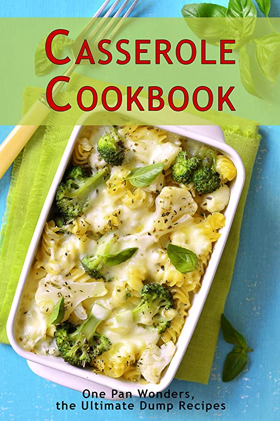 風景スペード人工Casserole Cookbook: One Pan Wonders, the Ultimate Dump Recipes (English Edition)
