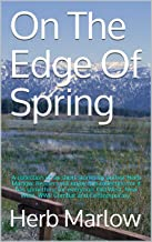 On The Edge Of Spring: A collection of six short stories by author Herb Marlow. Readers will enjoy this collection for it ...