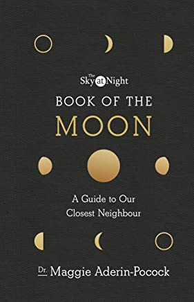 The Sky at Night: Book of the Moon - A Guide to Our Closest Neighbour