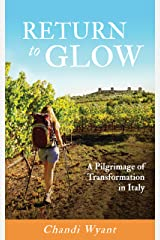 Return To Glow: A Pilgrimage of Transformation in Italy Kindle Edition
