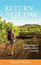 Return To Glow: A Pilgrimage of Transformation in Italy